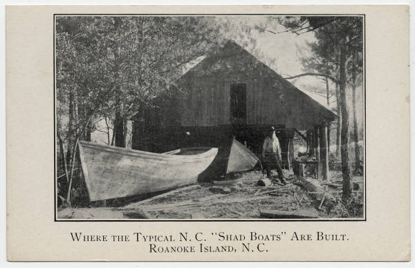 "Where the Typical N.C. ""Shad Boats"" are Built. Roanoke Island, N.C."